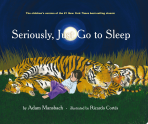 Seriously, Just Go To Sleep (Akashic Books) Adam Mansbach/ Ricardo Cortes