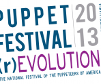 Puppet Festival (r)Evolution. August 5-10, 2013 in Swarthmore, PA